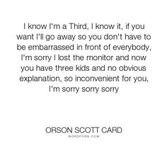 """Orson Scott Card - """"I know I'm a Third, I know it, if you want I'll go away so you don't have to be embarrassed..."""". disappointment, parents"""