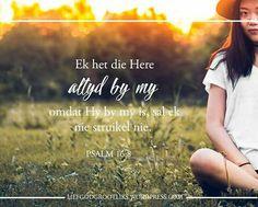 PSALM 16:8 Ek het die Here altyd by my: omdat Hy by my is, sal ek nie struikel nie.  Soos ons in ons geloof staan, kan ons vertroue hê om te verklaar dat ons nie geskud sal word nie. Sy woord verander nooit. Ons kan ons vertroue in Hom hê, want Hy is gister, vandag en môre dieselfde. Psalm 16, Afrikaans, Sunday School, Bible Verses, Blessed, Spirituality, Messages, God, Quotes