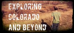 Exploring Colorado and Beyond- See what's awesome to do in and out of Colorado!