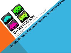 GAMIFICATION Use of game design elements in a non-game context