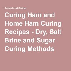 Curing Ham and Home Ham Curing Recipes - Dry, Salt Brine and Sugar Curing Methods