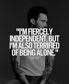 I am fiercely independent but not scared to be alone....would just prefer to have someone to do life with!