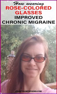 How wearing these rose-colored glasses from Theraspecs greatly improved chronic migraine and made my life and view much more enjoyable. Chronic Migraines, Chronic Illness, Chronic Pain, Fibromyalgia, Migraine Relief, Pain Relief, Migraine Attack