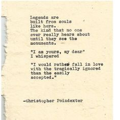 """I would rather fall in love with the tragically ignored than the easily accepted."""