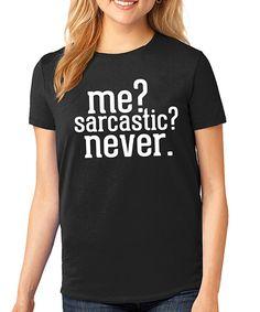 Look what I found on #zulily! SignatureTshirts Black 'Me? Sarcastic? Never' Crewneck Tee by SignatureTshirts #zulilyfinds