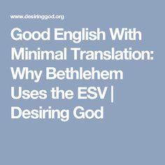 Good English With Minimal Translation: Why Bethlehem Uses the ESV | Desiring God