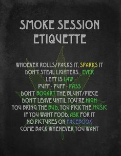 - Smoke Session Etiquette .  huh... not inclined to start a board titled Blows My Mind, but this kind of does...