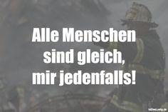 Alle Menschen sind gleich, mir jedenfalls! ... gefunden auf https://www.istdaslustig.de/spruch/4933 #lustig #sprüche #fun #spass