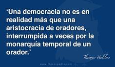 Una democracia no es en realidad más que una aristocracia de oradores, interrumpida a veces por la monarquía temporal de un orador.