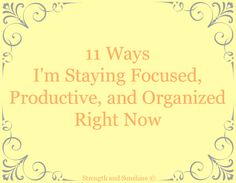 11 Ways I'm Staying Focused, Productive, And Organized Right Now | Strength and Sunshine #productivity @RebeccaGF666