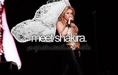 yes i want to meet shakira :) and if she lets me , i would like to dance with her :D