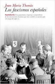 Los fascismos españoles / Joan Maria Thomàs Publicación Barcelona : Planeta, 2011