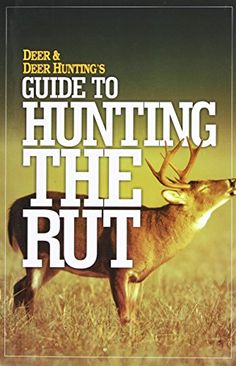 Bag your biggest buck during the rut!The whitetail rut is only a short window of time each fall hunting season. Yet its heart-pounding sometimes chaotic action is some of the most anticipated and tal...