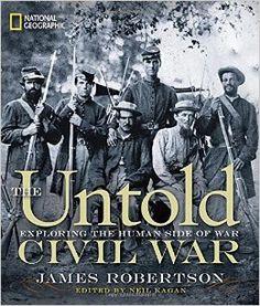 The Untold Civil War: Exploring the Human Side of War: James Robertson, Neil Kagan: 9781426208126: Amazon.com: Books