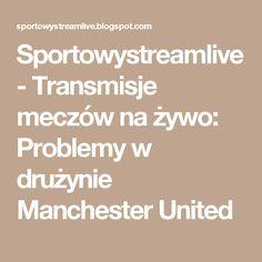 Sportowystreamlive - Transmisje meczów na żywo: Problemy w drużynie Manchester United