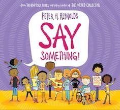 """Read """"Say Something!"""" by Peter H. Reynolds available from Rakuten Kobo. The world needs your voice. If you have a brilliant idea. say something! If you see an injustice. say something! New York Times, Peter H Reynolds, Tapas, Text Bubble, The Time Is Now, Simple Words, Say Something, Read Aloud, In Kindergarten"""