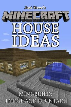 Minecraft House Ideas - Mini Build: Lodge and Fountain  by Just Steve ($1.20) http://www.amazon.com/Minecraft-House-Ideas-Mini-Build-Lodge-and-Fountain/dp/B00BH68QTI%3FSubscriptionId%3D%26tag%3Dhpb4-20%26linkCode%3Dxm2%26camp%3D1789%26creative%3D390957%26creativeASIN%3DB00BH68QTI&rpid=vk1391780954/Minecraft_House_Ideas_Mini_Build_Lodge_and_Fountain