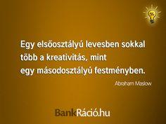 Egy elsőosztályú levesben sokkal több a kreativitás, mint egy másodosztályú festményben. - Abraham Maslow, www.bankracio.hu idézet