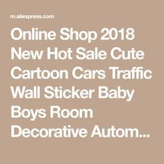 Online Shop 2018 New Hot Sale Cute Cartoon Cars Traffic Wall Sticker Baby Boys Room Decorative Automobile Stickers Poster for Kids Rooms | Aliexpress Mobile