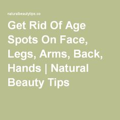 Get Rid Of Age Spots The Natural Way
