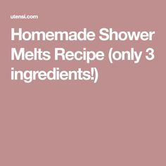 Homemade Shower Melts Recipe (only 3 ingredients!)