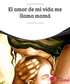 El #amor de mi vida me llama mamá   Elamor de #madrenos proporciona un #sexto #sentido, un instinto especial para saber cómo dar amor en cada momento. Este es el mejor manual de supervivencia para nosotras y para nuestros #hijos.