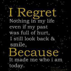 I regret nothing in my life even if my past was full of hurt, I still look back and smile, because it made me who I am today. #NoRegret @ArtDuane