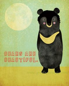 Bears are beautiful by Rachael Smith -- this would be a cool poster in a kids room or something