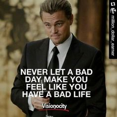 Never let a bad DAY make you feel like you have a bad LIFE!