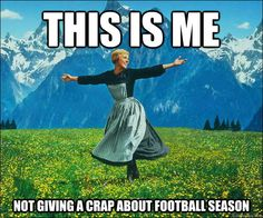 this is me not giving a crap about football season