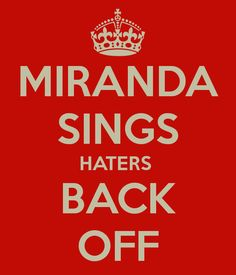 Anyone else like them sweatpants that say Haters back off? If you watch Miranda, you'll get it :)