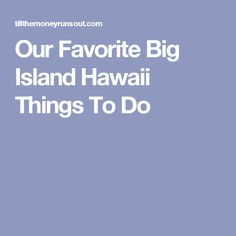 Our Favorite Big Island Hawaii Things To Do