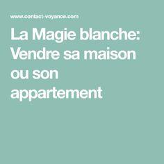 La Magie blanche: Vendre sa maison ou son appartement