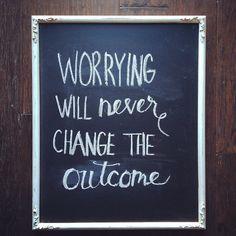 Worry is useless.