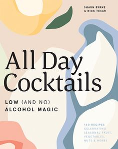 Hardie Grant Books All Day Cocktails Low (And No) Alcohol Magic Book - Trouva Cocktail Gifts, Cocktail Bitters, Cocktail Book, Low Alcohol Drinks, Alcohol Recipes, Best Gin Cocktails, Cookbooks For Beginners, Vegetarian Cookbook, Wine Guide
