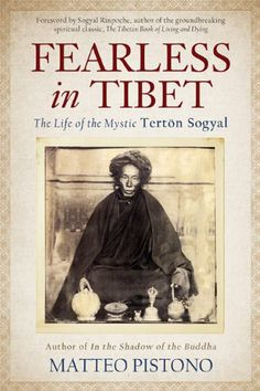 Fearless in Tibet: The Life of the Mystic Terton Sogyal: Amazon.co.uk: Sogyal Rinpoche, Matteo Pistono: Books