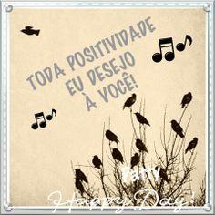 Toda positividade eu desejo à você!