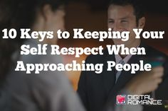 10 Keys to Keeping Your Self Respect When Approaching People - Sometimes the dating game can bring out the worst in us, especially early on in the process. Here are Doug Campbell's 10 keys to keeping your self respect when approaching people for dates (regardless of how things turn out)... #datingconfidence #selfrespect #dating #advice