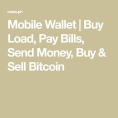 1aff83296b5986fdae38d7505f658a37 Mobile Wallet Buy Load Pay Bills Send Money And Sell Bitcoin