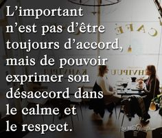 Ma pensée du The important thing is not to be always in agreement, but to be able to express one's disagreement in calm and respect. Some Quotes, Change Quotes, Best Quotes, French Words, French Quotes, Deep Thinking, Thinking Quotes, The Words, New Things To Learn
