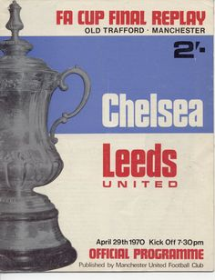 Chelsea 2 Leeds Utd 1 in April 1970 at Old Trafford. The programme cover for the FA Cup Final Replay. Chelsea Fc Team, Chelsea Football, Leeds United Fc, Manchester United Football, Bristol Rovers, Fa Cup Final, Football Memorabilia, Football Design, Football Program