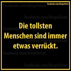 Die tollsten Menschen sind immer etwas verrückt! Facebook.com/diegeilsten Best Quotes, Funny Quotes, German Quotes, German Words, Love Your Life, True Words, Friendship Quotes, Words Quotes, Quotes To Live By