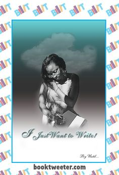 "See the Tweet Splash for ""I Just Want to Write!"" by Until... on BookTweeter #bktwtr"