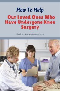 Are you caring for someone who just had knee surgery? The speed of recovery can depend upon the support and care they receive. Learn the step-by-step details about how to care for your loved one. | knee replacement | total knee replacement surgery