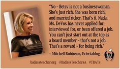 Betsy Devos is what's known as a dilettante. Three separate long term studies have shown that unlike a lot of major educational policy changes, which are merely ineffective, charter schools are actually detrimental to students. Betsy Devos, Religion, Political Quotes, Social Issues, Social Justice, Business Women, Things To Think About, How To Apply, Teaching