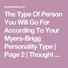 The Type Of Person You Will Go For According To Your Myers-Brigg Personality Type | Page 2 | Thought Catalog