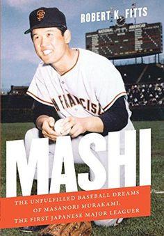 Mashi: The Unfulfilled Baseball Dreams of Masanori Murakami, the First Japanese Major Leaguer