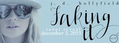 Renee Entress's Blog: [Cover Reveal] Faking It by J.D. Hollyfield
