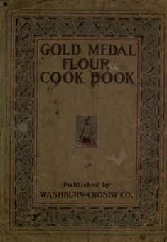 """Gold Medal Flour Cook Book"" (1910) Published By Washburn-Crosby Company"