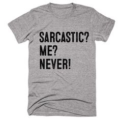 sarcastic? me? never t-shirt